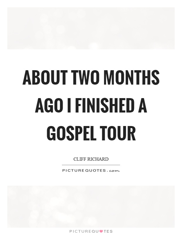 About two months ago I finished a gospel tour Picture Quote #1