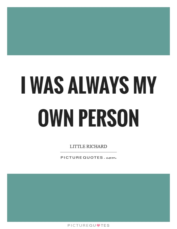 I was always my own person Picture Quote #1