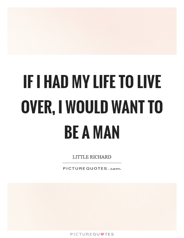 If I had my life to live over, I would want to be a man Picture Quote #1