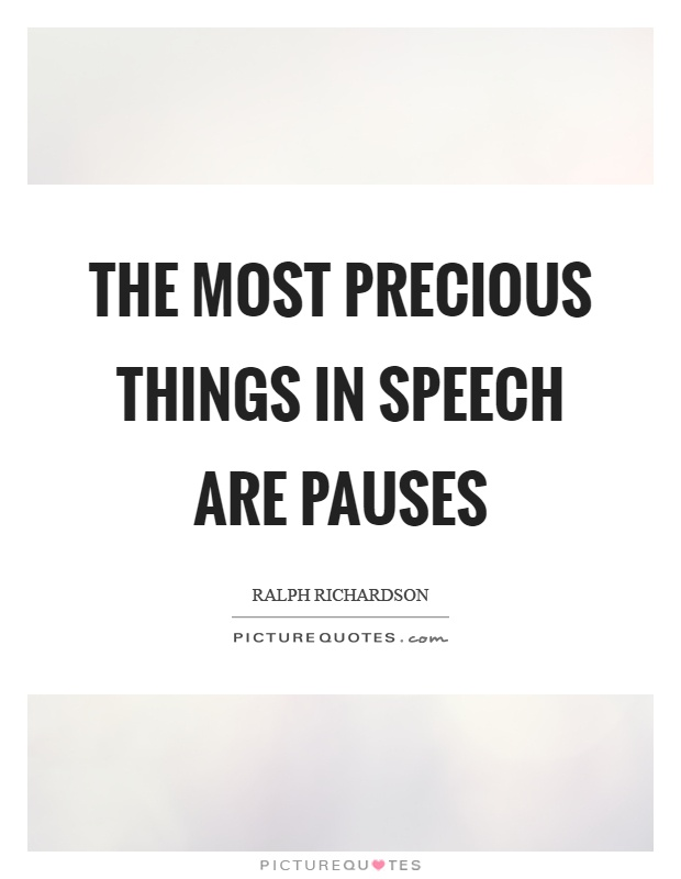 The most precious things in speech are pauses Picture Quote #1