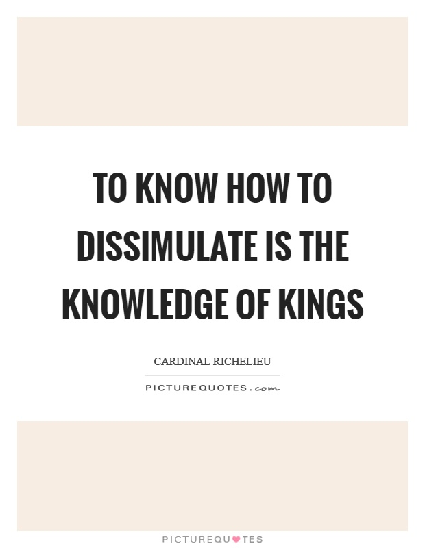 To know how to dissimulate is the knowledge of kings Picture Quote #1