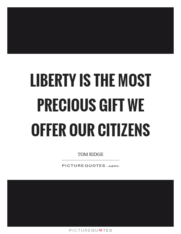 Liberty is the most precious gift we offer our citizens Picture Quote #1