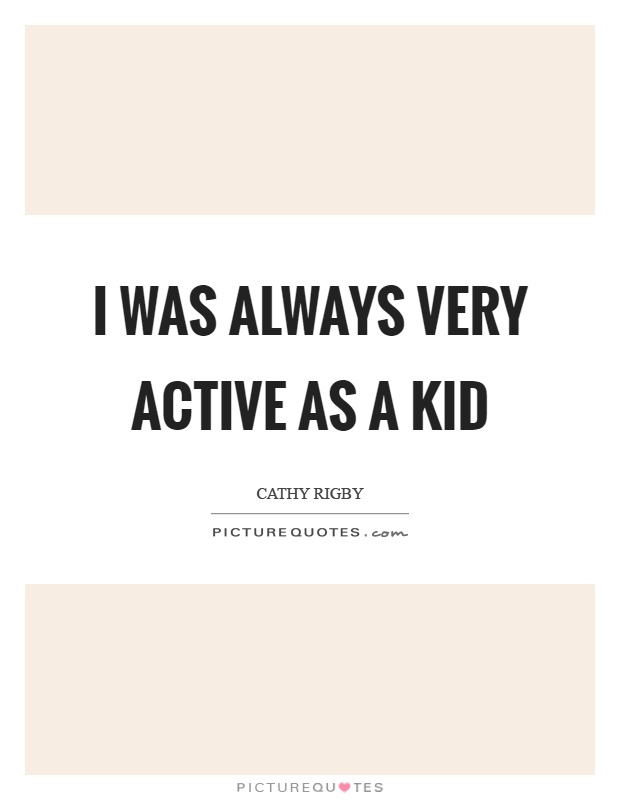 I was always very active as a kid Picture Quote #1