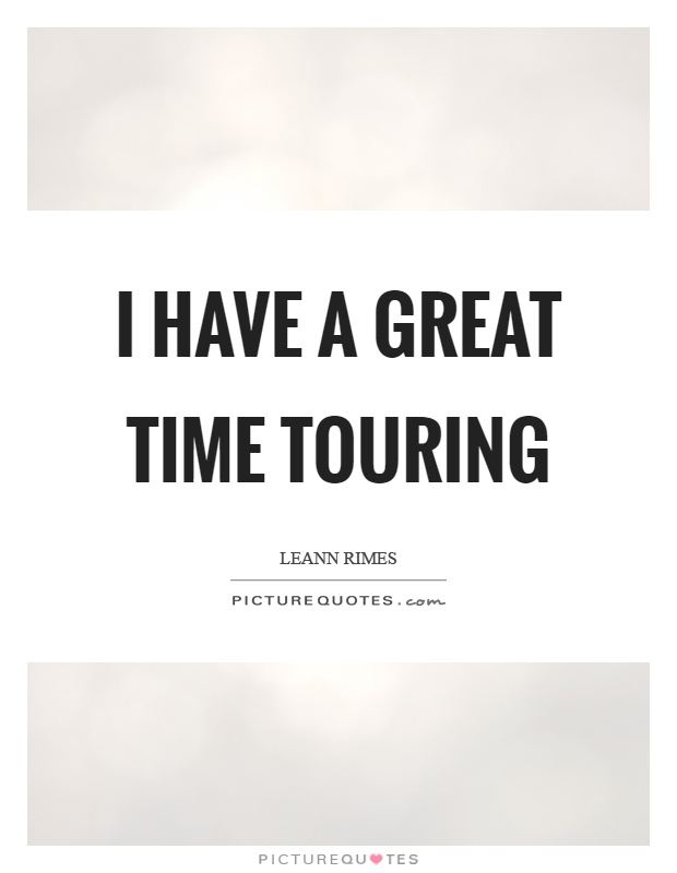 I have a great time touring Picture Quote #1
