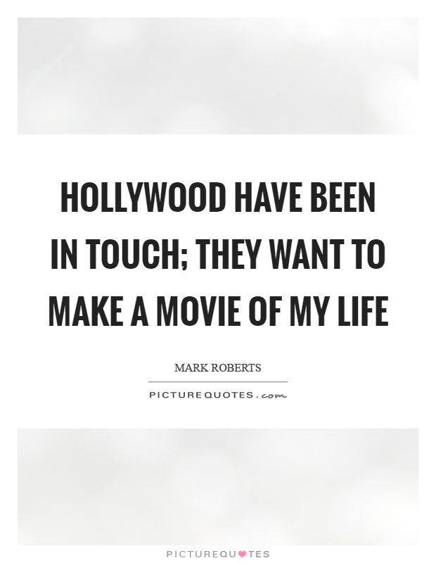 Hollywood have been in touch; they want to make a movie of my life Picture Quote #1