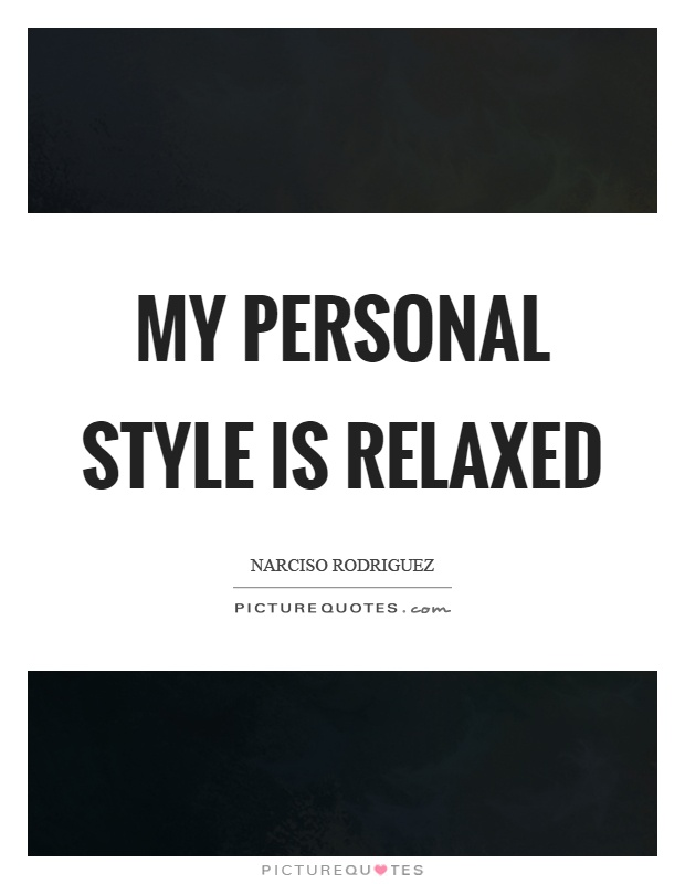 My personal style is relaxed Picture Quote #1