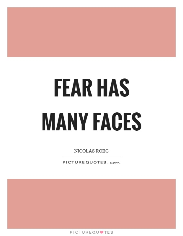 Fear has many faces Picture Quote #1