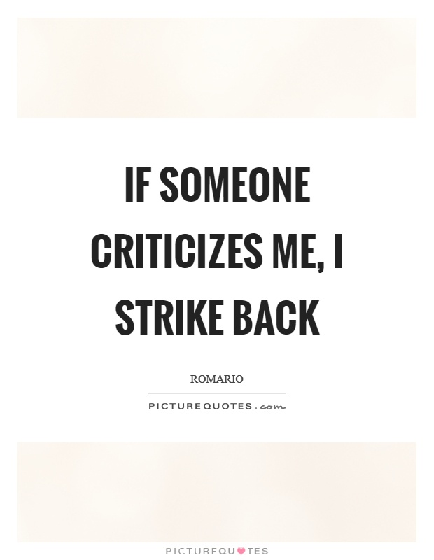 If someone criticizes me, I strike back Picture Quote #1
