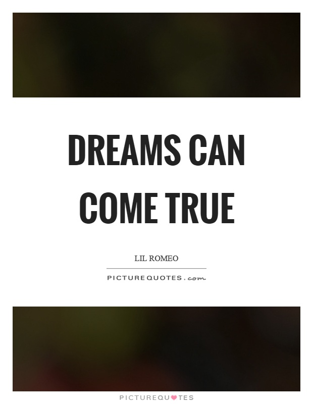 Dreams can come true Picture Quote #1
