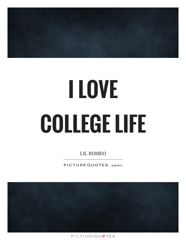 Quotes About College Life Awesome I Love College Life  Picture Quotes