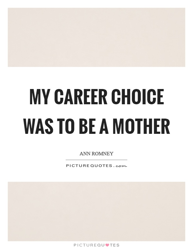 My career choice was to be a mother Picture Quote #1