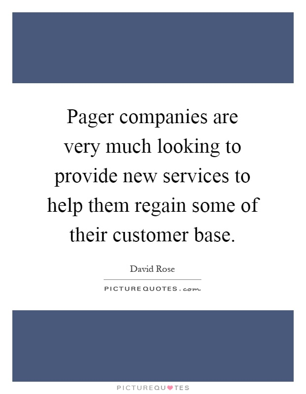 Pager companies are very much looking to provide new services to help them regain some of their customer base Picture Quote #1