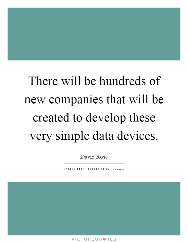 There will be hundreds of new companies that will be created to develop these very simple data devices Picture Quote #1
