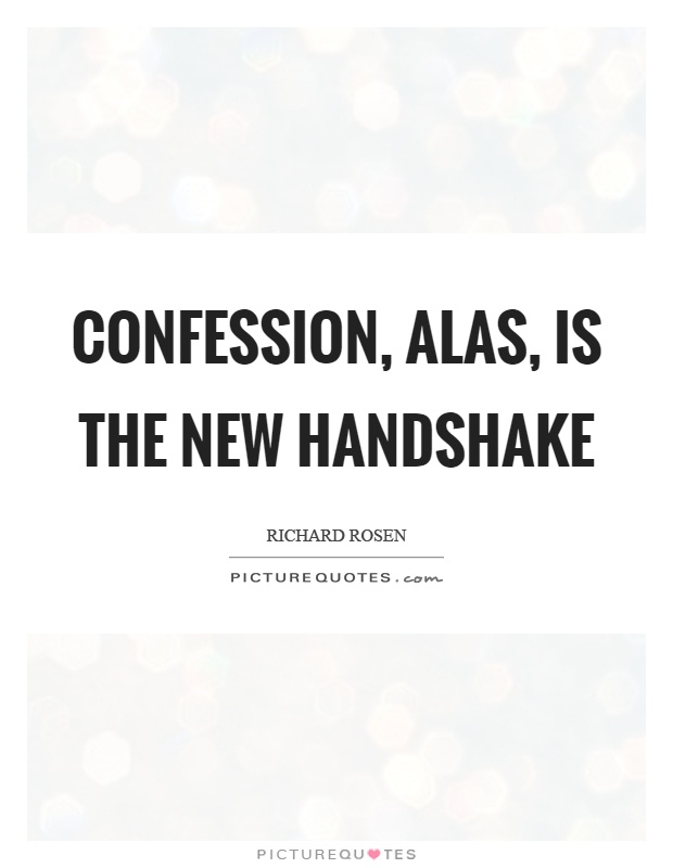 Confession, alas, is the new handshake Picture Quote #1