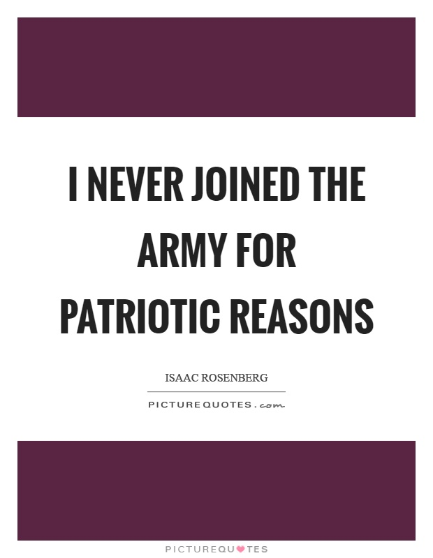 I never joined the army for patriotic reasons Picture Quote #1