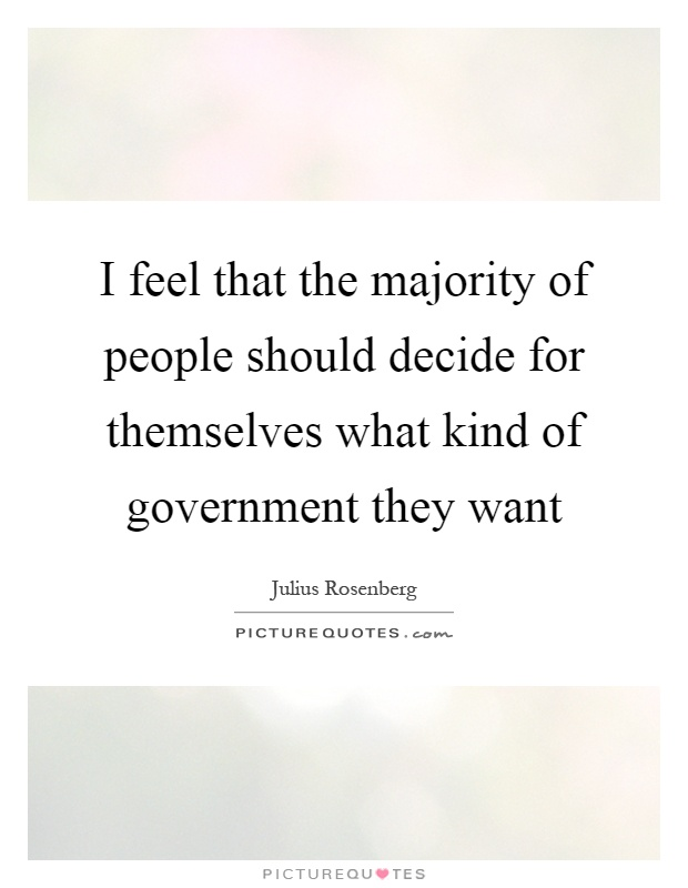'people not the government should decide Or should you decide it  there are people who believe abortion is  this is america and we live in a free society where the people, not the government,.