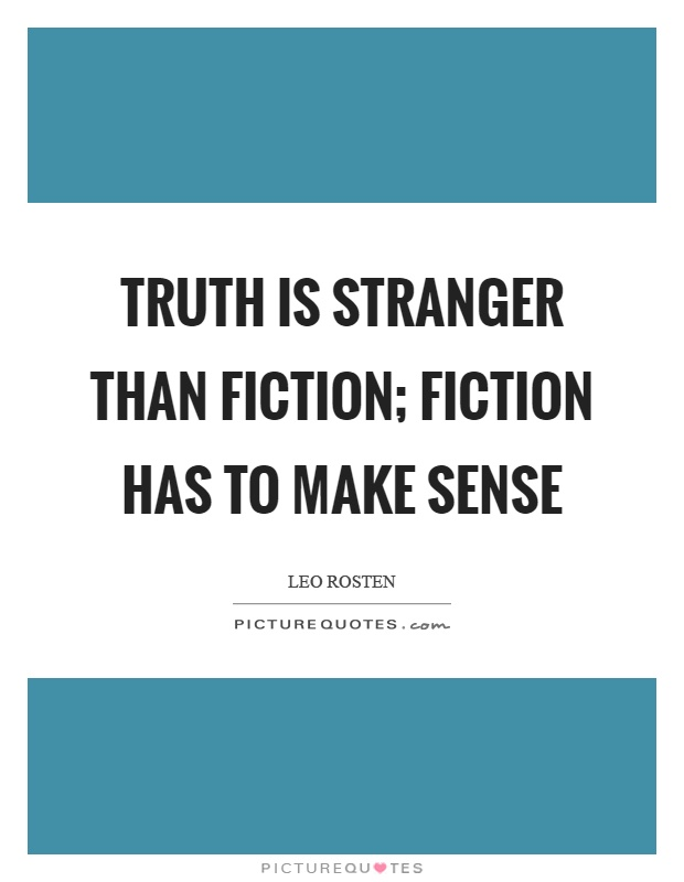 Truth is stranger than fiction; fiction has to make sense Picture Quote #1