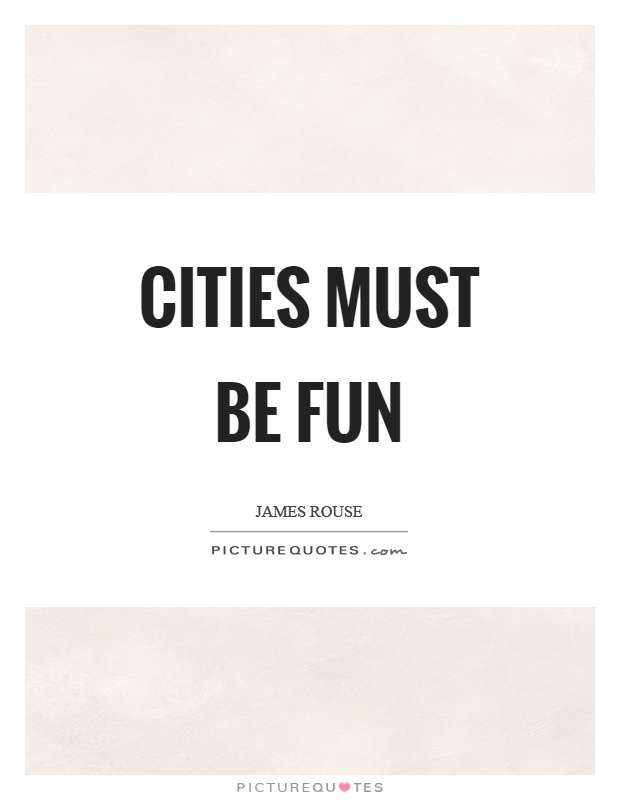 Cities must be fun Picture Quote #1