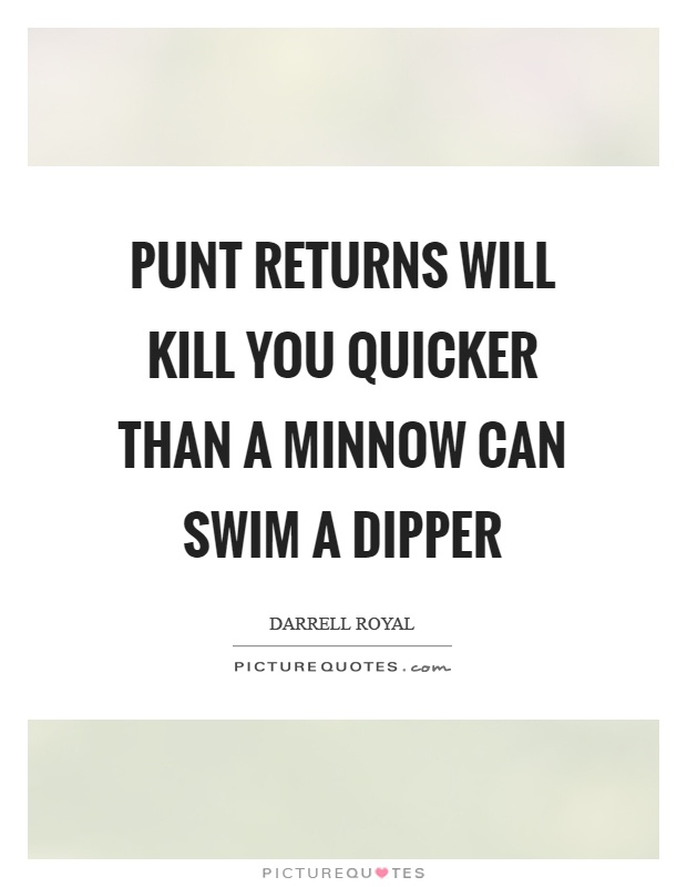 Punt returns will kill you quicker than a minnow can swim a dipper Picture Quote #1