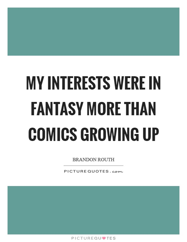 My interests were in fantasy more than comics growing up Picture Quote #1