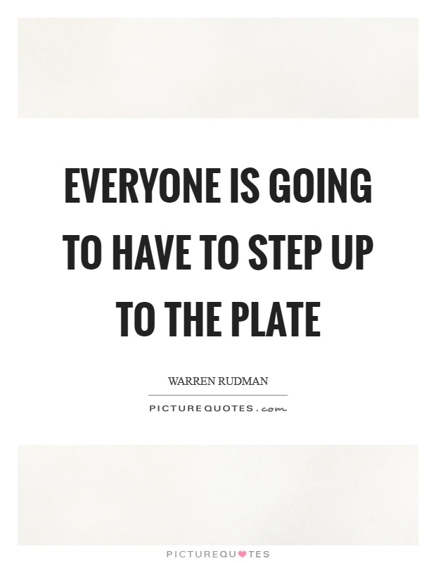 Everyone is going to have to step up to the plate Picture Quote #1