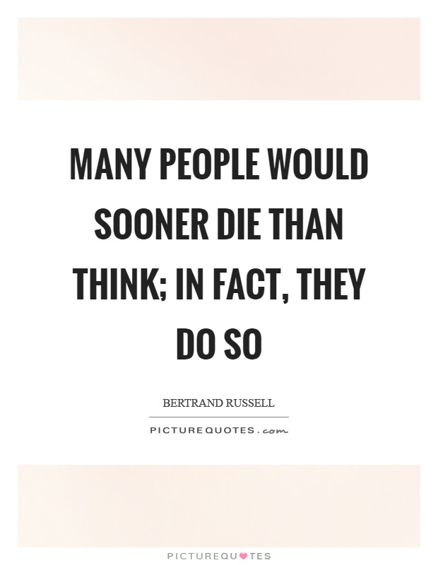 Many people would sooner die than think; in fact, they do so Picture Quote #1