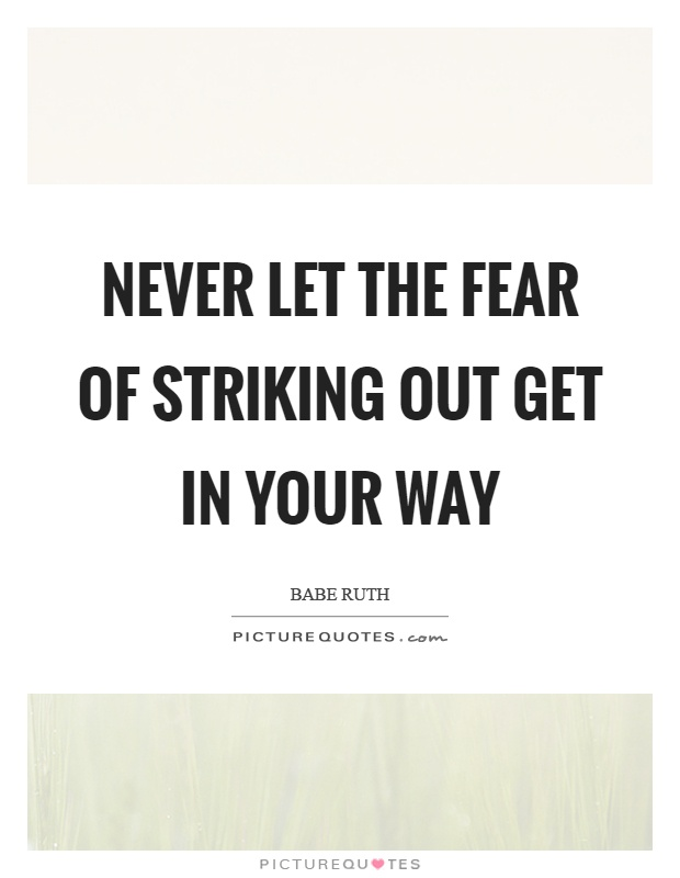 Never let the fear of striking out get in your way Picture Quote #1