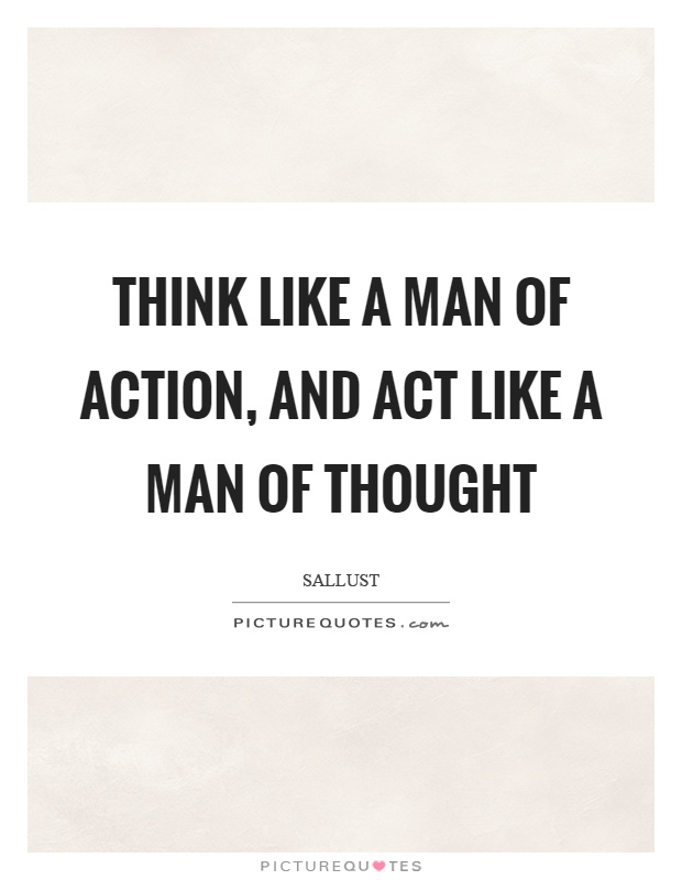 Think like a man of action, and act like a man of thought Picture Quote #1