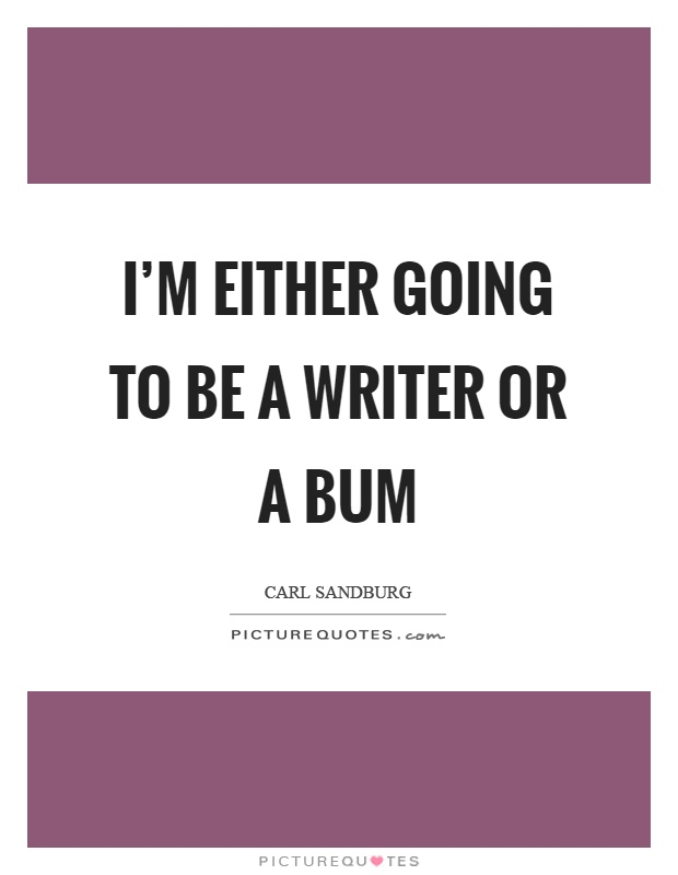 I'm either going to be a writer or a bum Picture Quote #1