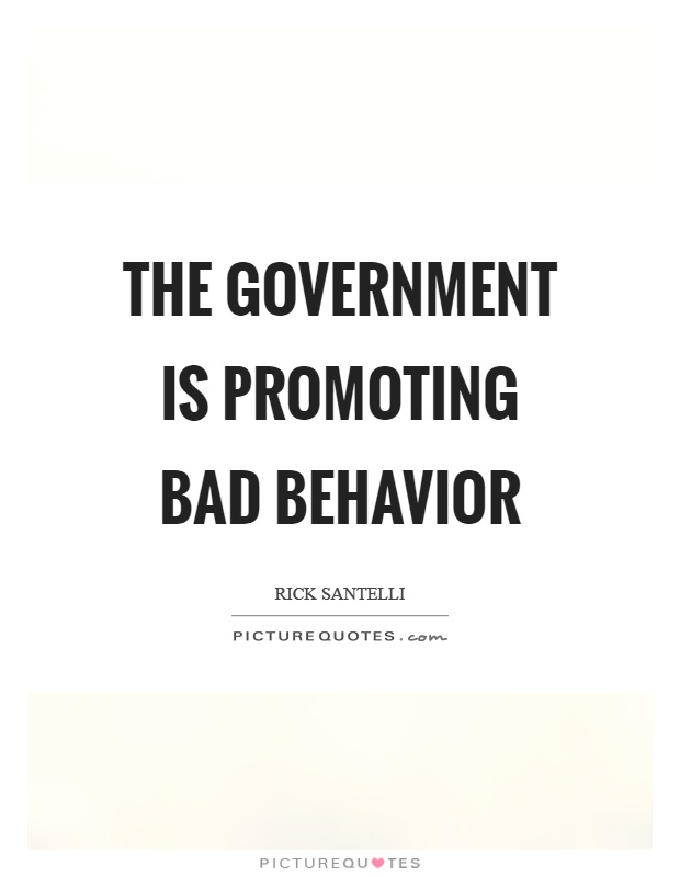 The government is promoting bad behavior Picture Quote #1