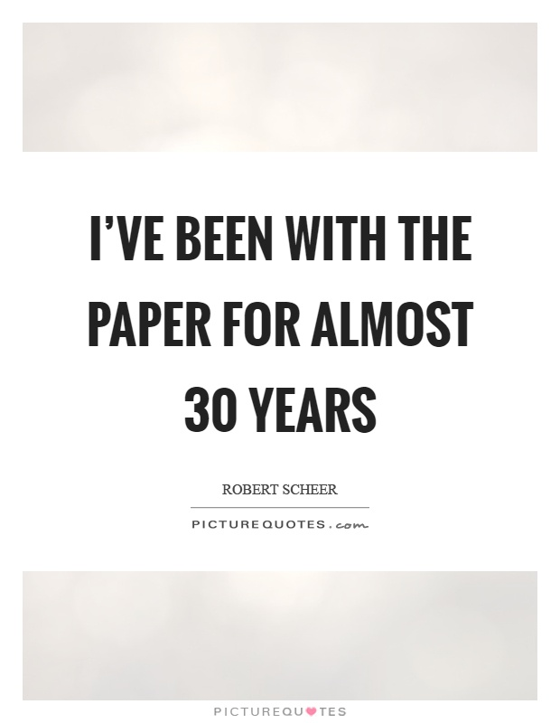 I've been with the paper for almost 30 years Picture Quote #1