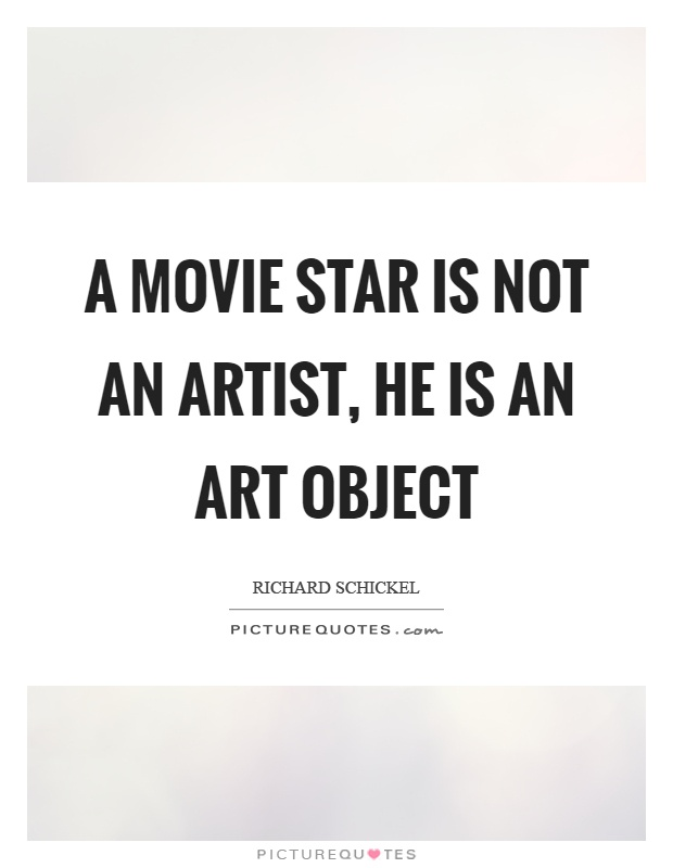 A movie star is not an artist, he is an art object Picture Quote #1