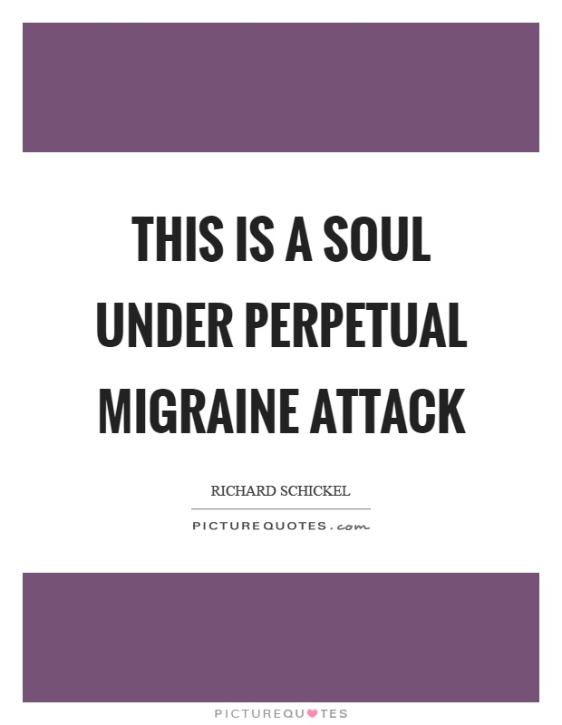 This is a soul under perpetual migraine attack Picture Quote #1