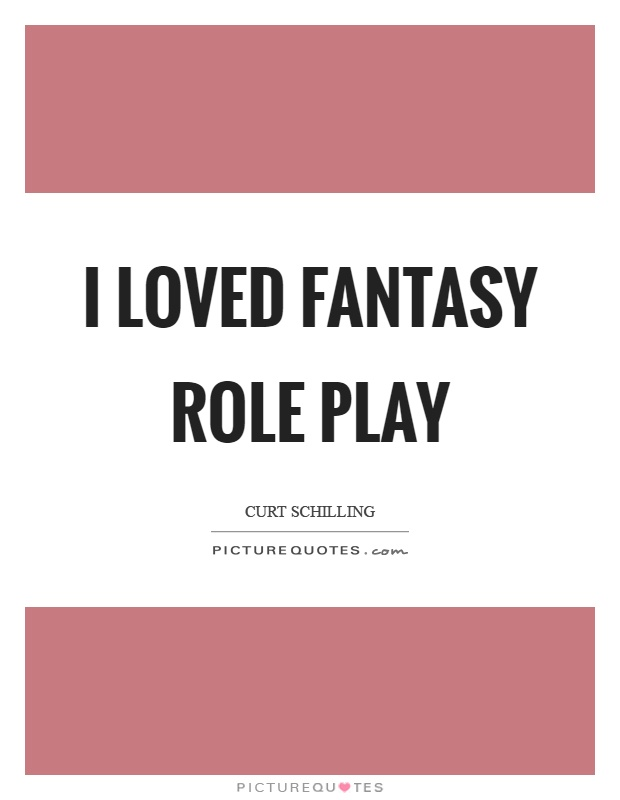 I loved fantasy role play Picture Quote #1