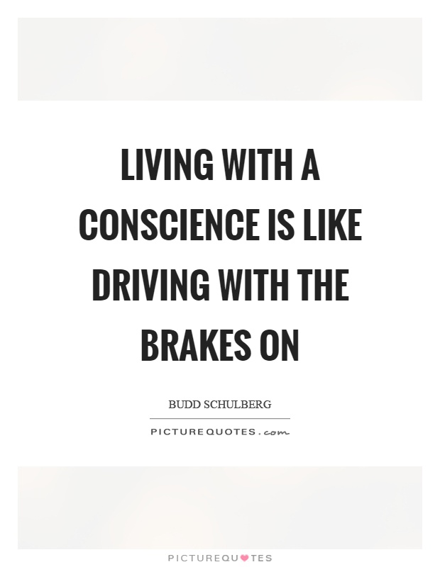 Living with a conscience is like driving with the brakes on Picture Quote #1