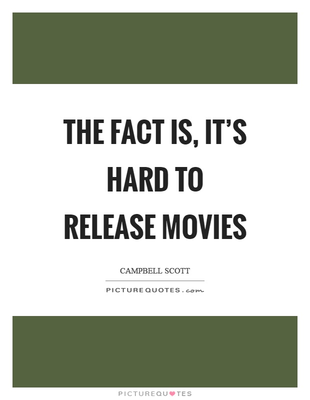 The fact is, it's hard to release movies Picture Quote #1