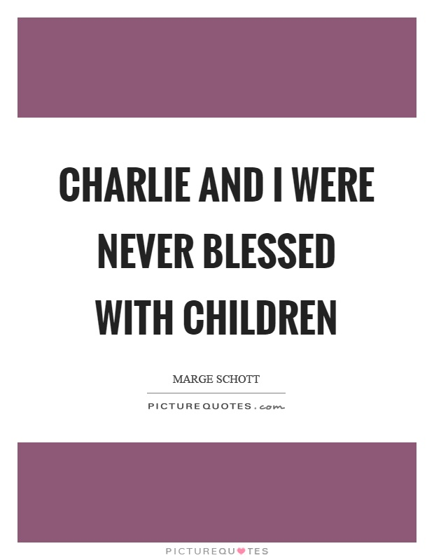Charlie and I were never blessed with children Picture Quote #1