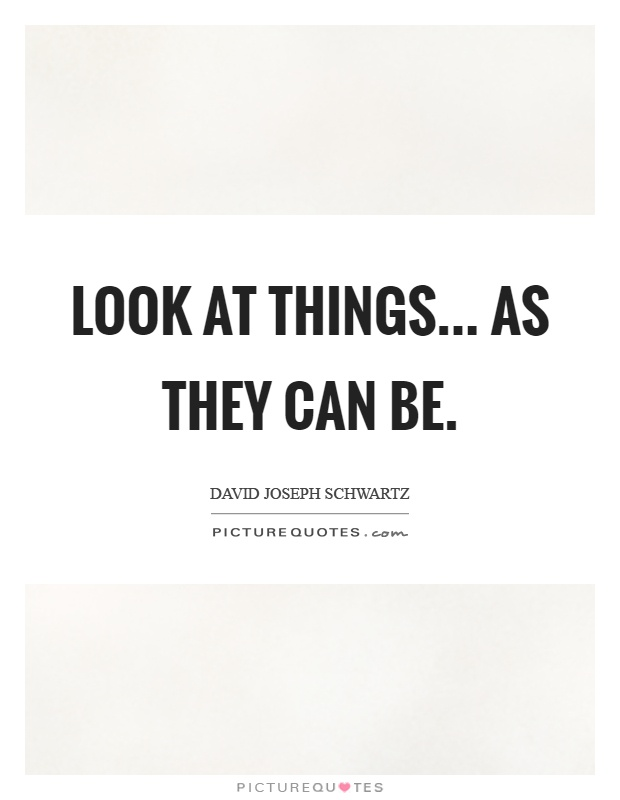 Look at things... As they can be Picture Quote #1
