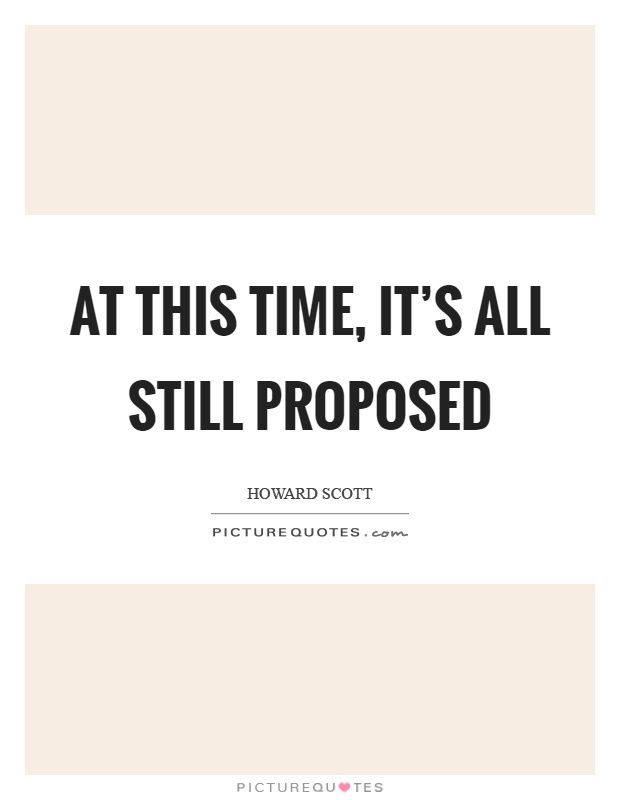 At this time, it's all still proposed Picture Quote #1
