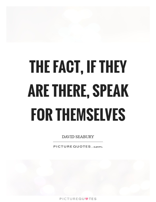 The fact, if they are there, speak for themselves Picture Quote #1