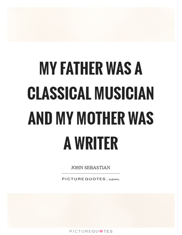 My father was a classical musician and my mother was a writer Picture Quote #1