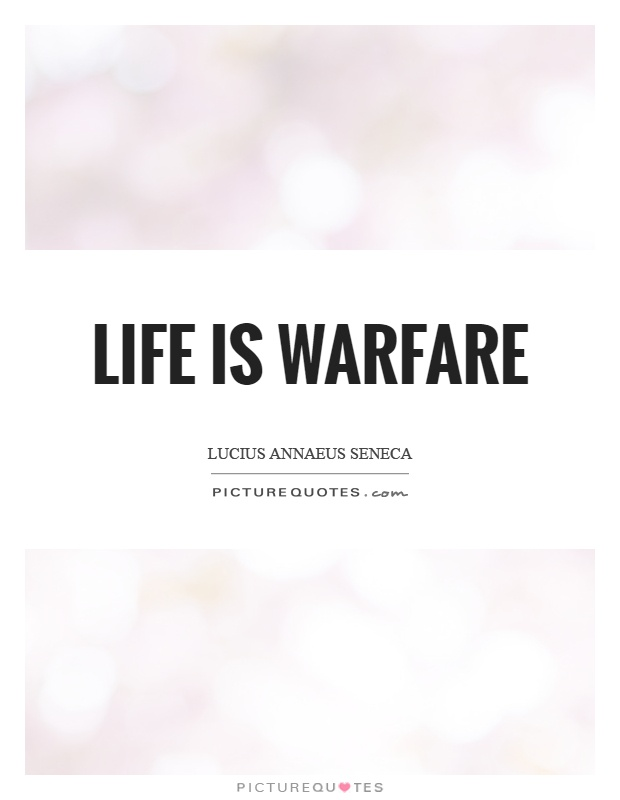 Life is warfare Picture Quote #1