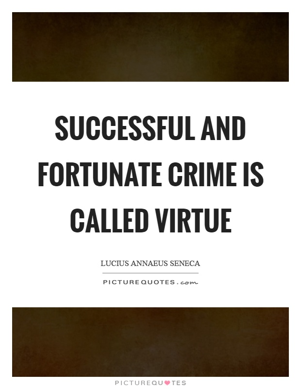 Successful and fortunate crime is called virtue Picture Quote #1