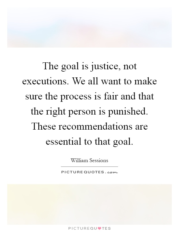 The goal is justice, not executions. We all want to make sure the process is fair and that the right person is punished. These recommendations are essential to that goal Picture Quote #1