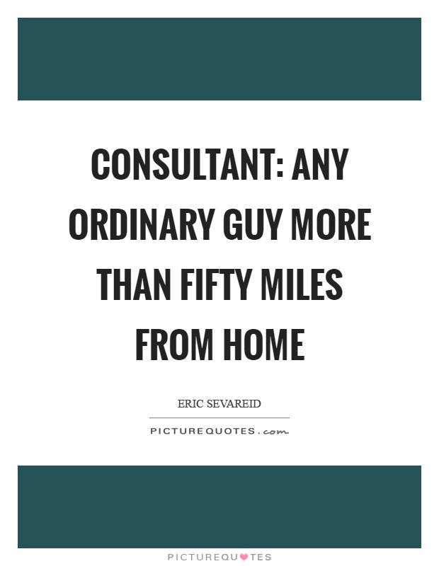 Consultant: any ordinary guy more than fifty miles from home Picture Quote #1