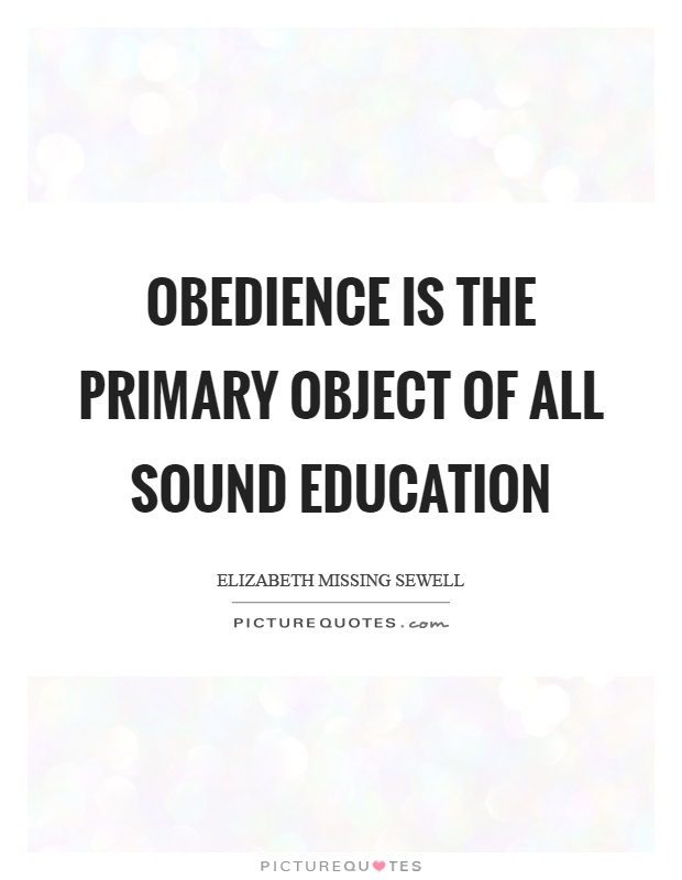 Obedience is the primary object of all sound education Picture Quote #1