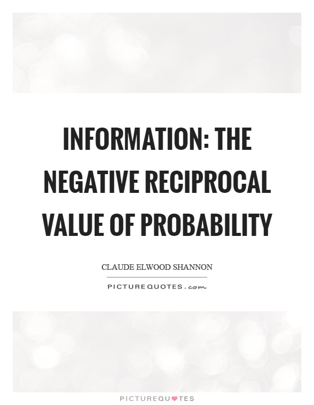Information: The negative reciprocal value of probability Picture Quote #1