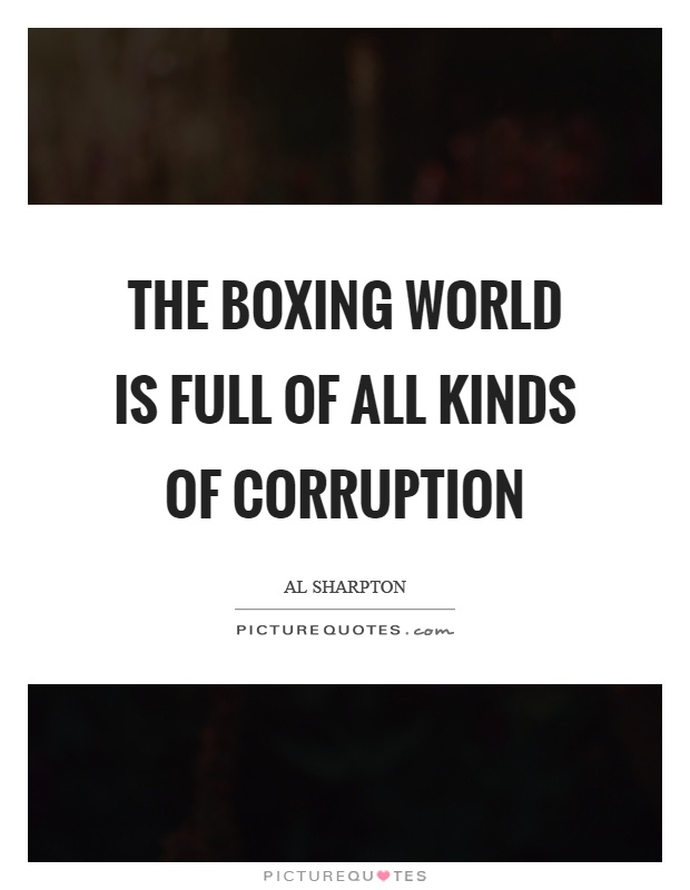 The boxing world is full of all kinds of corruption Picture Quote #1