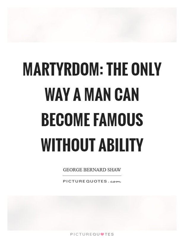 Martyrdom: The only way a man can become famous without ability Picture Quote #1
