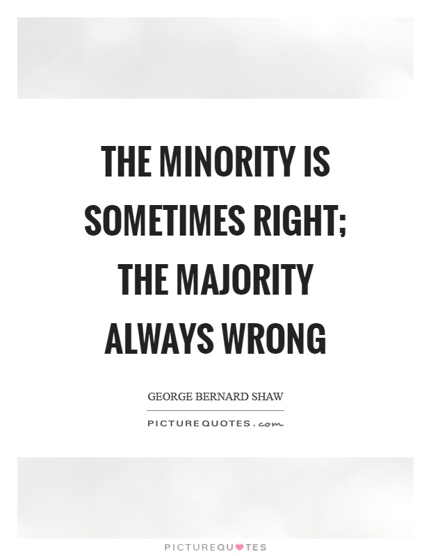 The minority is sometimes right; the majority always wrong Picture Quote #1